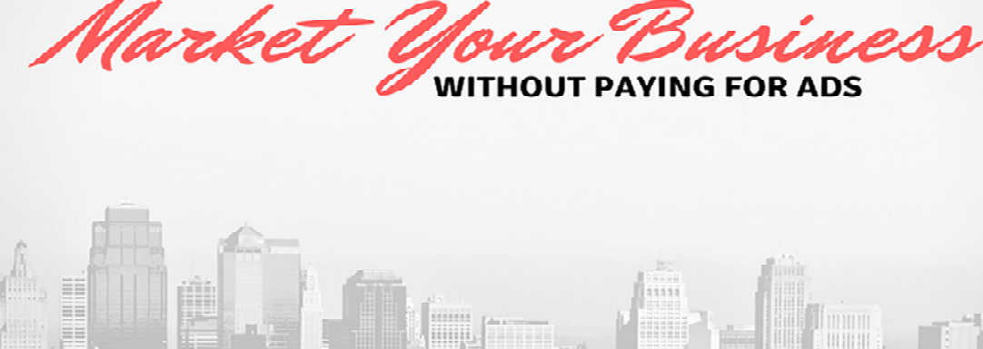 Market Your Business Without Paying For Ads : Ten Ways