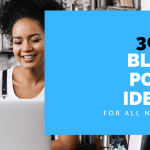 Over 300 Blog Post Ideas : All Niches