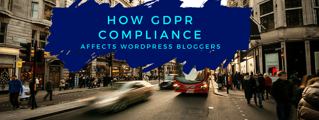 How GDPR Compliance Affects WordPress Bloggers