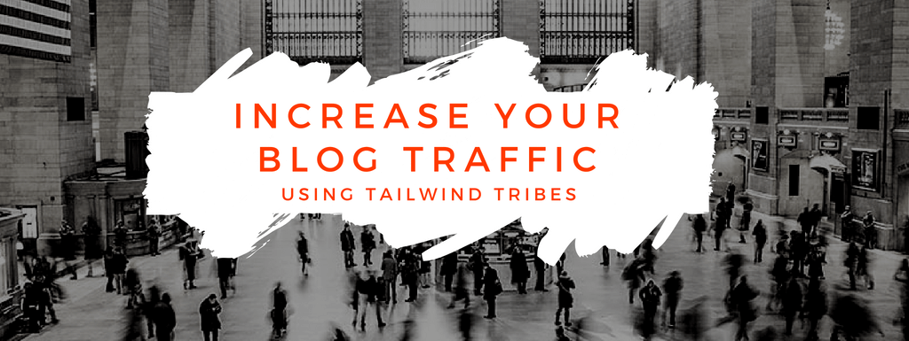 Increase Blog Traffic Using Tailwind Tribes
